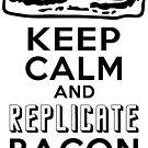 Enterprise Motto: Keep Calm and Replicate Bacon by electrovista