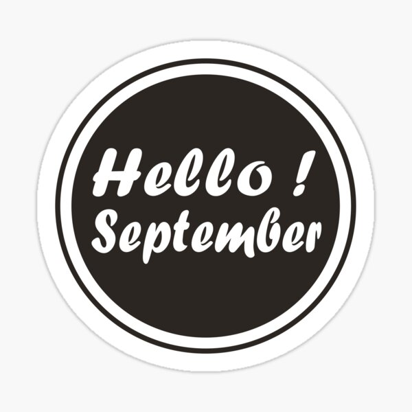 Hello! September in Black and White, Hello September icon, Monthly, Birthday Month,  Http://workshop5.redbubble.com Sticker