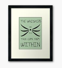 The Whiskers: They Come from Within Framed Print