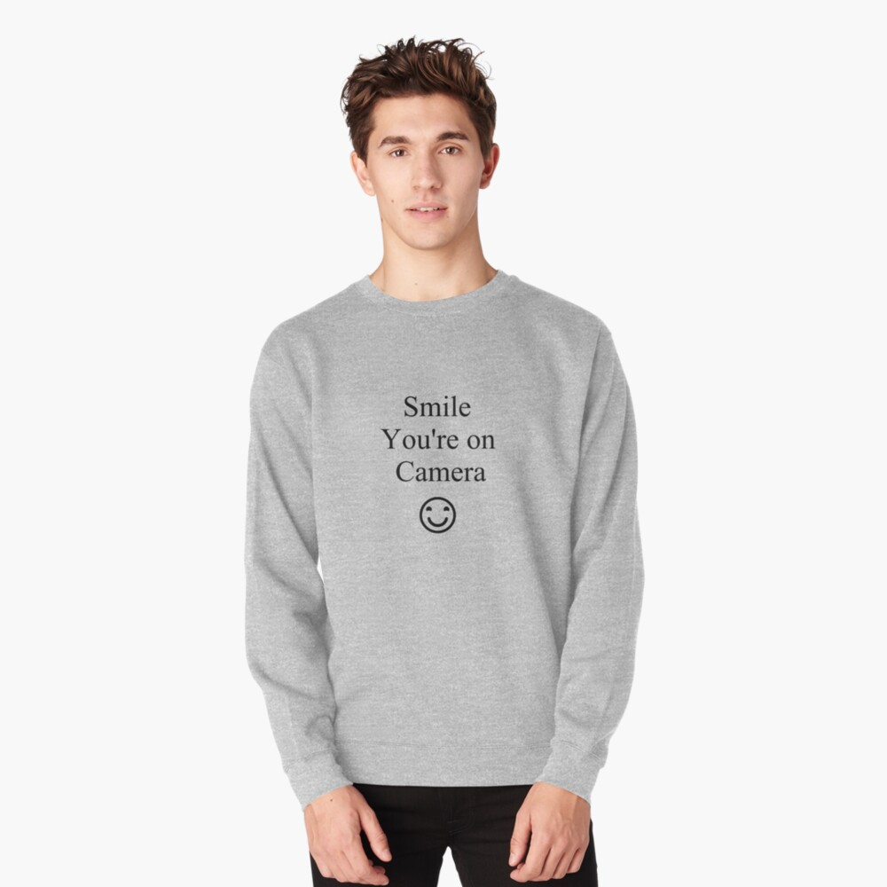 Smile You're on Camera Sign Pullover Sweatshirt