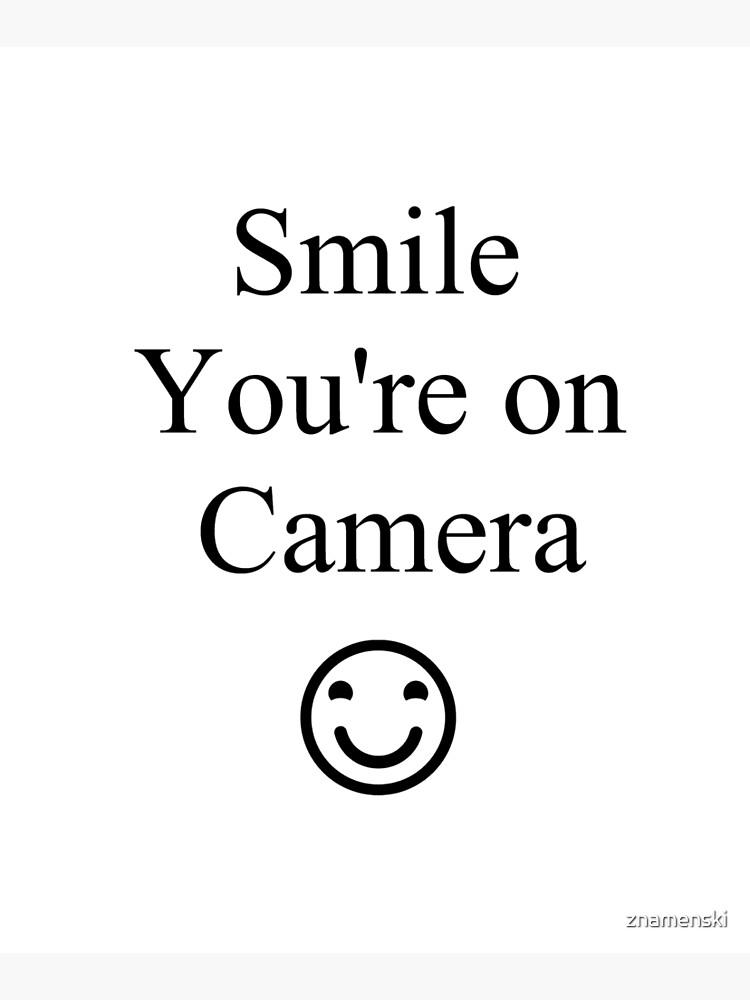 Smile You're on Camera Sign by znamenski