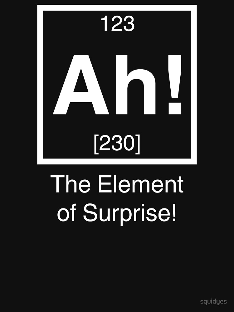 TShirtGifter presents: Ah! The element of surprise! | Unisex T-Shirt