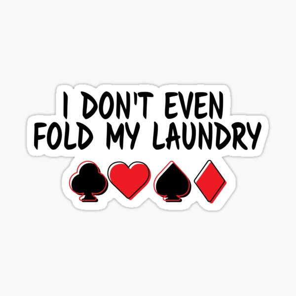 Poker Tshirt and Gifts - I Don't Even Fold My Laundry Sticker