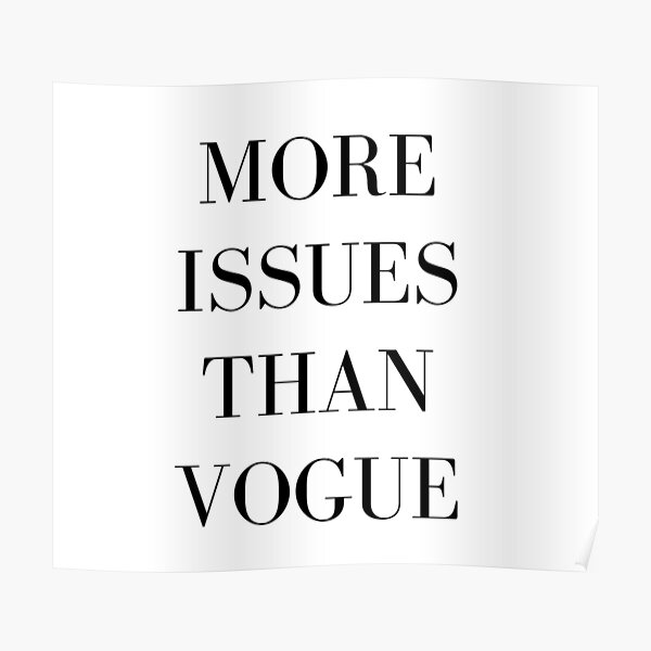 More Issues Than Vogue Wall Art Redbubble