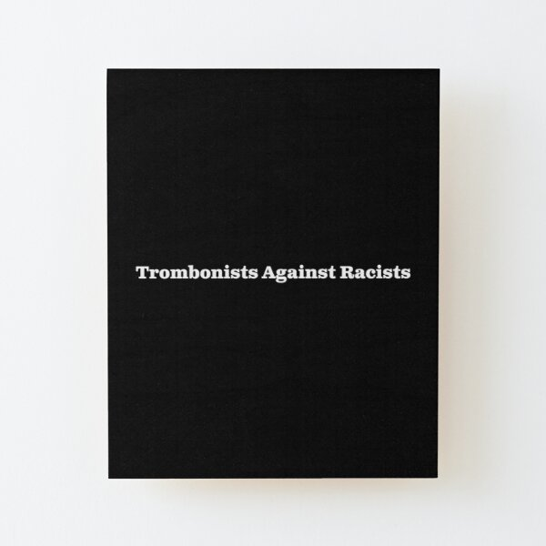 Trombonists Against Racists - white text for dark backgrounds Wood Mounted Print
