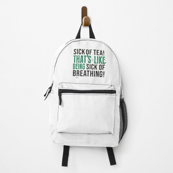 Tea Quote Design for Tea Lovers: Sick of Tea is Like Being Sick of Breathing! Avatar The Last Airbender Quote Backpack