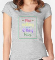 Ain't Nothing But A G Thing, Baby... Women's Fitted Scoop T-Shirt