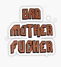 Bad Mother Fucker Sticker