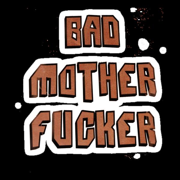 Bad Mother Fucker by vicmvarela