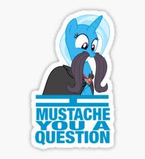 I mustache you a question - Trixie Sticker