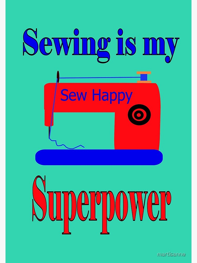 Sewing is my superpower,sew happy by martisanne