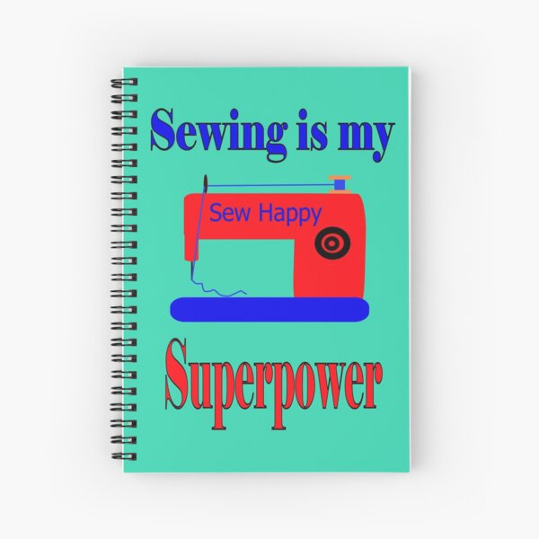 Sewing is my superpower,sew happy Spiral Notebook