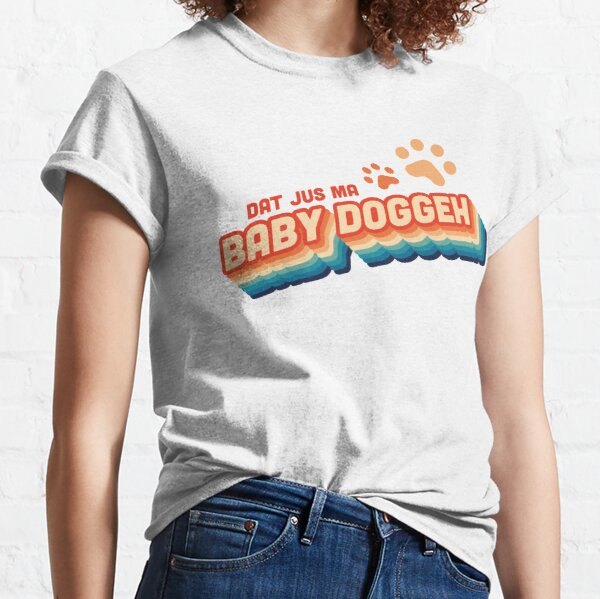 That's just my Baby Doggy Classic T-Shirt