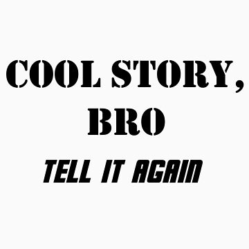 Cool Story Bro, Tell It Again by Selador