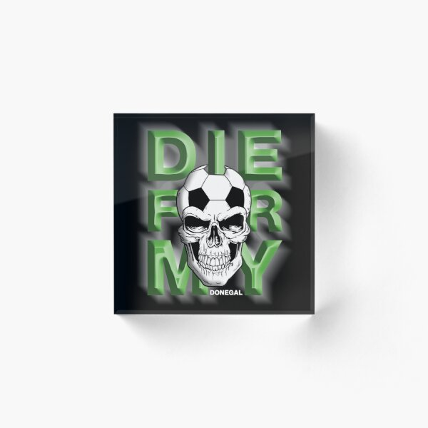 Die For My City From Ireland Donegal Acrylic Block