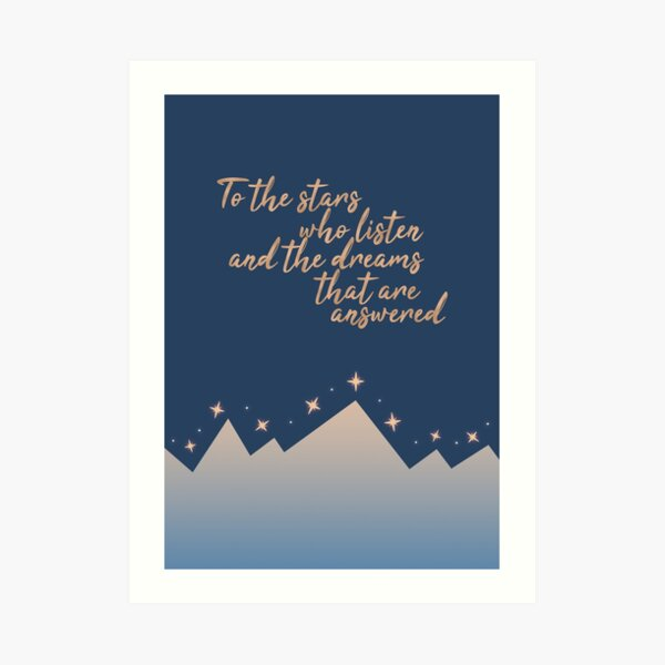 to the stars who listen and the dreams that are answered, acotar Art Print