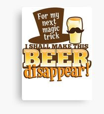 For my next MAGIC TRICK - I shall make this BEER Disappear! Canvas Print