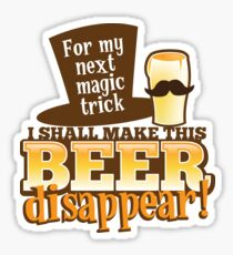 For my next MAGIC TRICK - I shall make this BEER Disappear! Sticker
