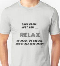 Okay Brew, yew ken Relax Brew ! Unisex T-Shirt