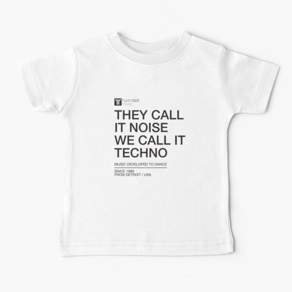 They Call It Noise We Call It Techno, for Electronic Music Djs Baby T-Shirt