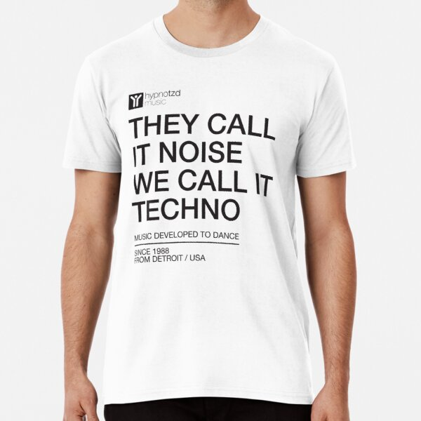 They Call It Noise We Call It Techno, for Electronic Music Djs Premium T-Shirt