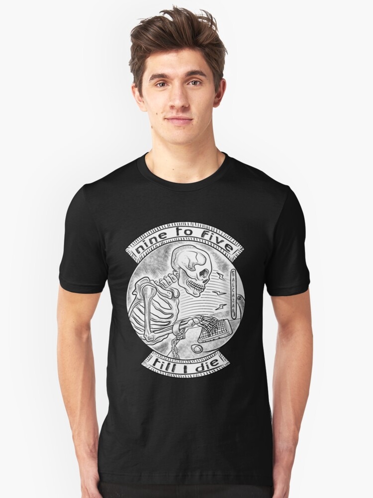 9 to 5 till' I die! Unisex T-Shirt Front