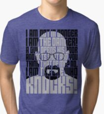 Heisenberg is the danger Tri-blend T-Shirt