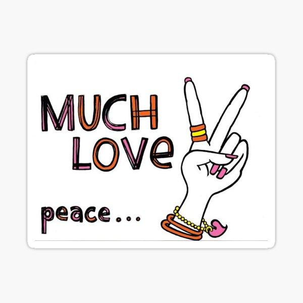 MUCH LOVE... Peace -xo Sticker
