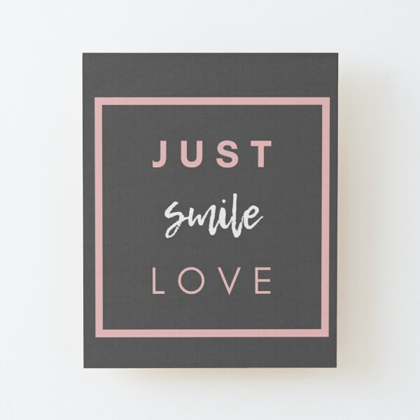 JUST SMILE LOVE Wood Mounted Print