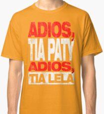 Adios Tia Paty, adios Tia Lela (Dark) Classic T-Shirt