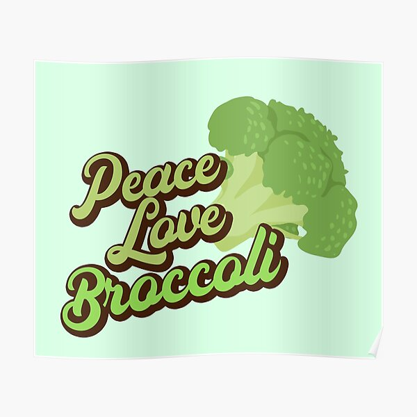 Peace Love Broccoli. Poster
