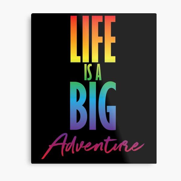 Life is a big adventure Metal Print