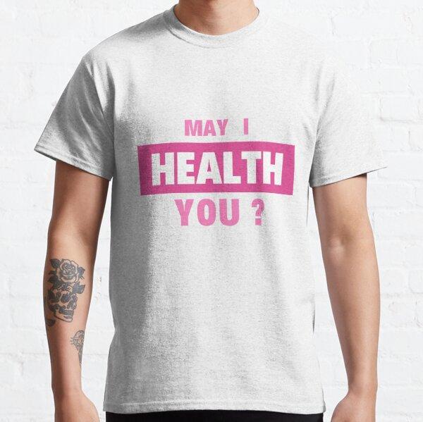 May I Health You ? Classic T-Shirt