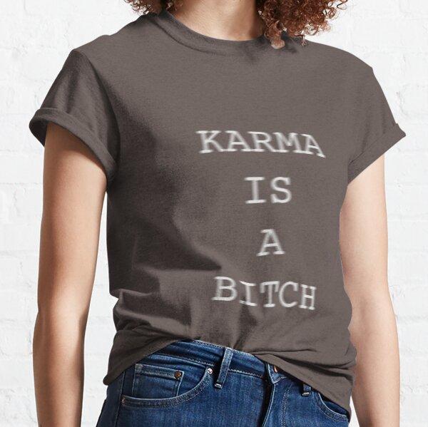 Karma is a bitch Classic T-Shirt