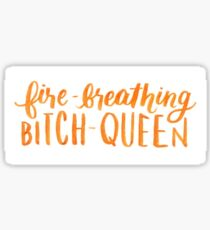 Fire-Breathing Bitch-Queen Sticker