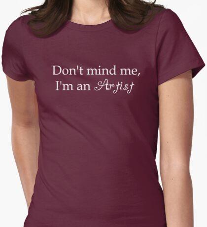 Don't Mind me, I'm an Artist (white text) T-Shirt