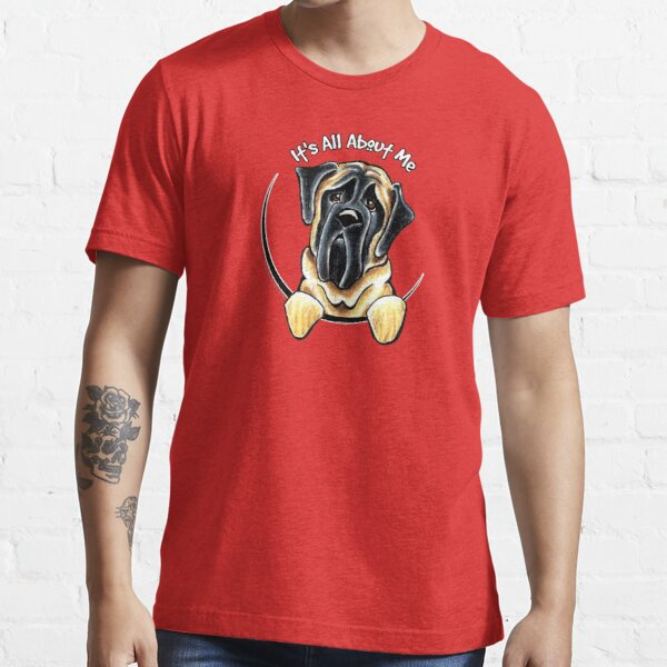 Mastiff :: Its All About Me Essential T-Shirt