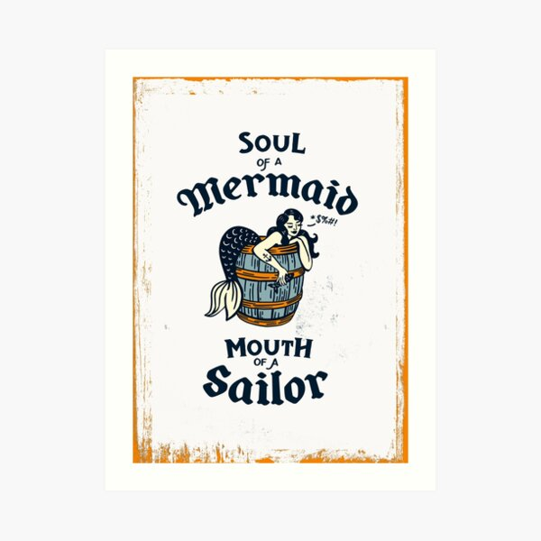 Soul Of A Mermaid, Mouth Of A Sailor Illustration Art Print