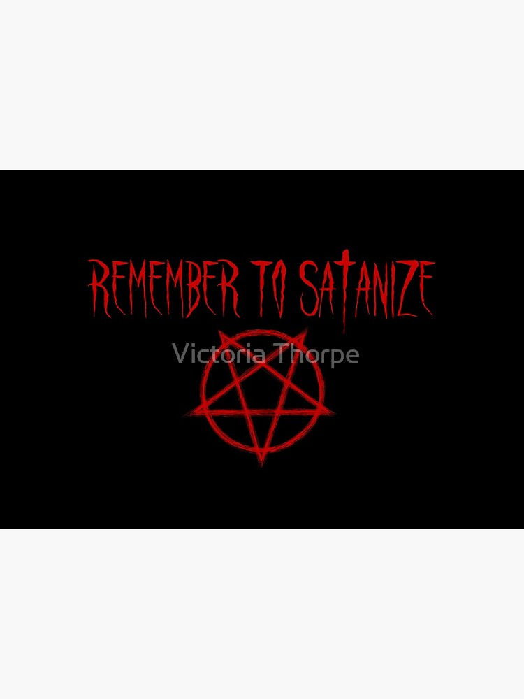 Remember to Satanize by VictoriaThorpe