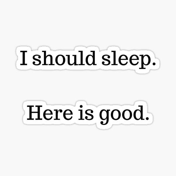 I Should Sleep. Here Is Good. Plain Text Sticker