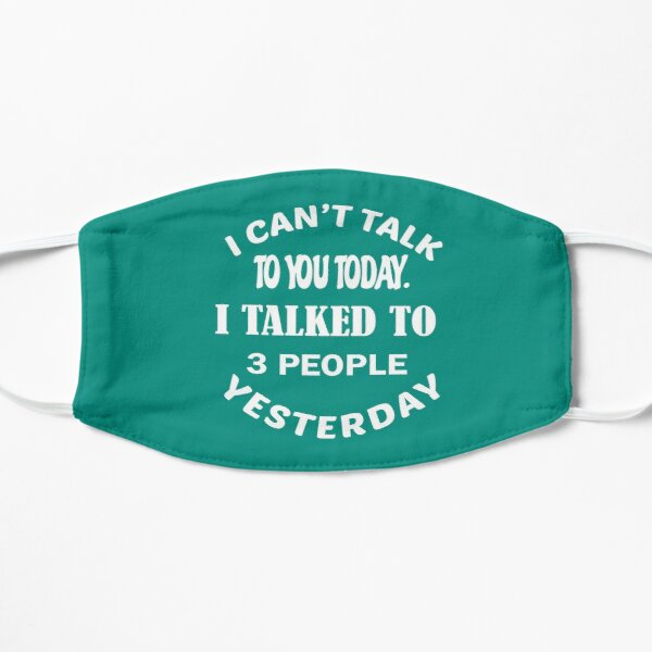 i can't talk to you today i talked to 3 people yesterday Mask