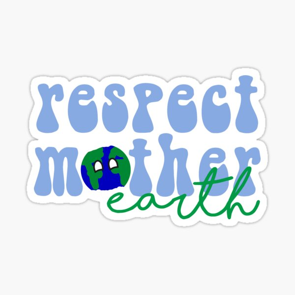Respect Mother Earth Sticker