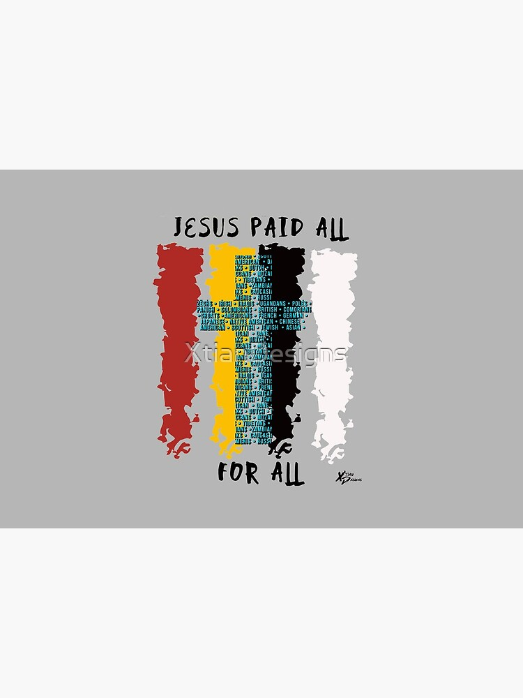 Jesus Paid All For All by XtianDesigns