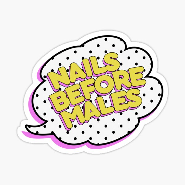 Nails Before Males Sticker