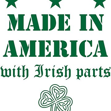 Made in America with Irish Parts by welikestuff