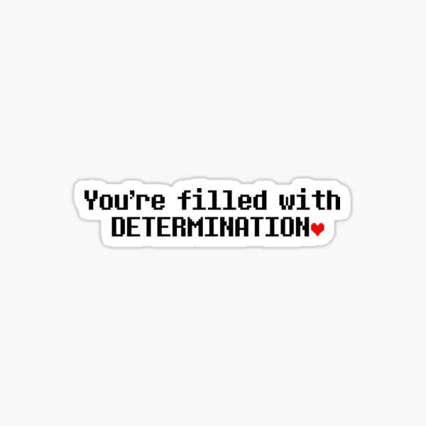 You are filled with DETERMINATION. Sticker