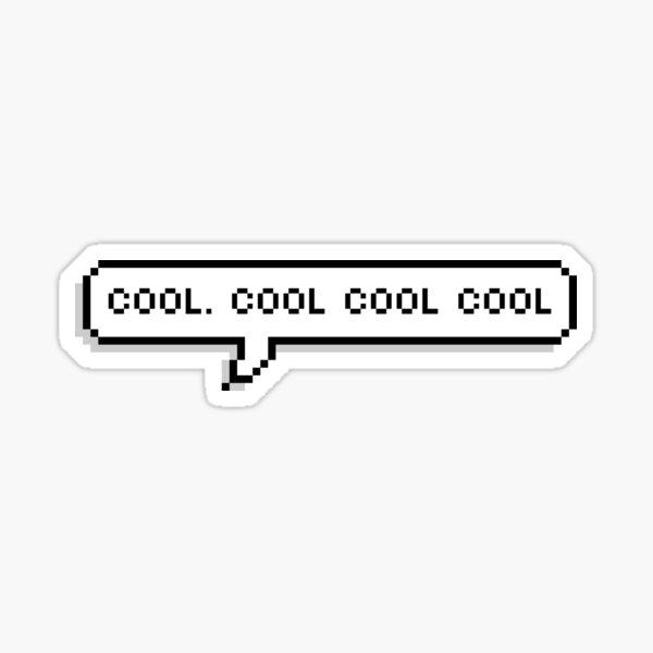 Cool Cool Cool Pixel Speech Bubble Sticker