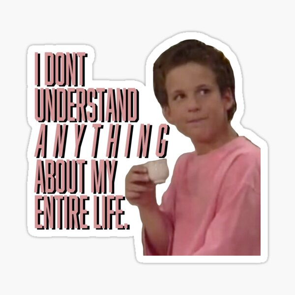 """I don't understand anything about my entire life"" boy meets world - Cory Matthews  Sticker"