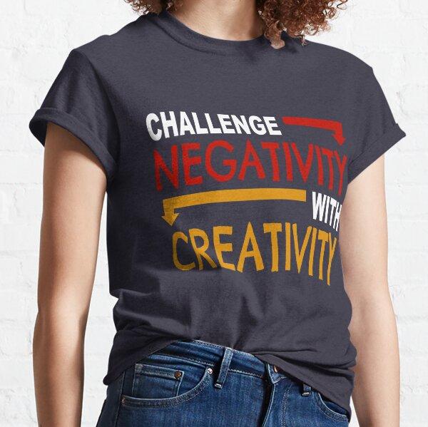 Challenge Negativity With Creativity (Light) Classic T-Shirt