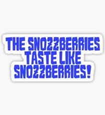 The snozzberries taste like snozzberries!  Sticker